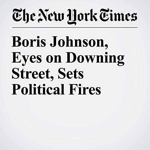 Boris Johnson, Eyes on Downing Street, Sets Political Fires copertina