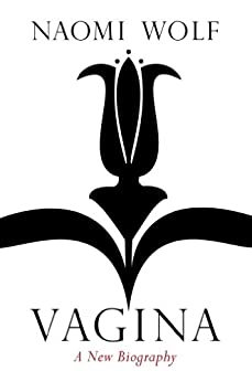 Vagina: A New Biography by [Naomi Wolf]