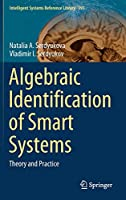 Algebraic Identification of Smart Systems: Theory аnd Practice (Intelligent Systems Reference Library (191))