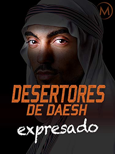 Desertores de Daesh Expresado