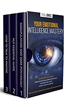 Your Emotional Intelligence Mastery: Manipulation and Dark Psychology, NLP Essential Guide, How to Talk to Anyone. How to learn to persuade, control and influence people by [Paul Jones]