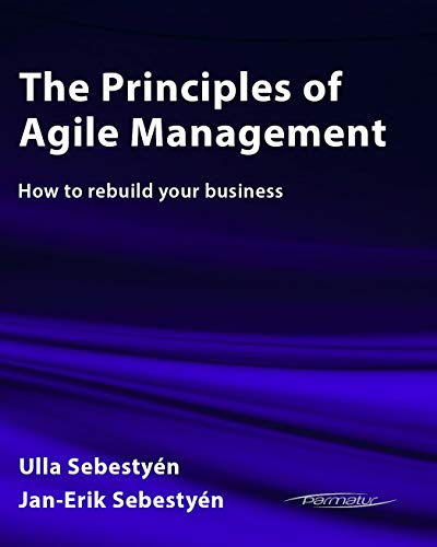 The Principles of Agile Management: How to rebuild your business (Agile Product Development Book 3) (English Edition)