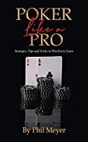 Poker Like a Pro: Strategies, Tips and Tricks to Win Every Game