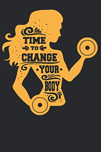 Time To Change Your Body Workout Journal - Workout Log Book - Fitness Gym Log Book