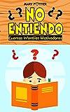 NO ENTIENDO : Cuentos Infantiles Educativos: Libro infantil de autoayuda para Niños y Niñas para REFLEXIONAR con Valores y Emociones ( 3 años – 10 años )