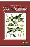 Naturheilmittel – bewährte, nichtpharmazeutische natürliche Heilmittel und Hausmittel gegen Kopfschmerzen, Zahnschmerzen, Entzündungen, Husten,...