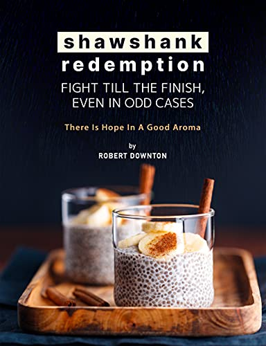 Shawshank Redemption: Fight Till The Finish, Even In Odd Cases: There Is Hope in A Good Aroma (English Edition)