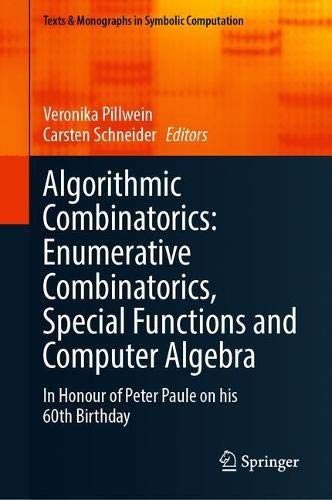 Algorithmic Combinatorics: Enumerative Combinatorics, Special Functions and Computer Algebra: In Honour of Peter Paule on his 60th Birthday (Texts & Monographs in Symbolic Computation)