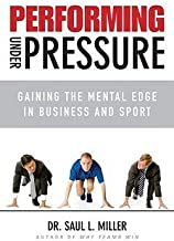 Saul L. Miller: Performing Under Pressure : Gaining the Mental Edge in Business and Sport (Hardcover); 2009 Edition