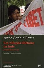 Les réfugiés tibétains en Inde - Nationalisme et exil d'Anne-Sophie Bentz