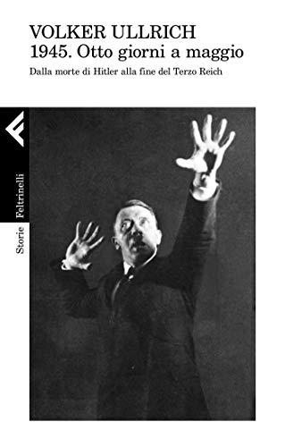 1945. Otto giorni a maggio: Dalla morte di Hitler alla fine del Terzo Reich