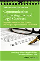 Communication in Investigative and Legal Contexts: Integrated Approaches from Forensic Psychology, Linguistics and Law Enforcement (Wiley Series in Psychology of Crime, Policing and Law)