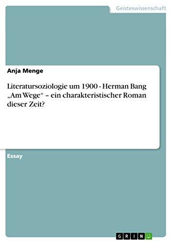 """Literatursoziologie um 1900 - Herman Bang """"Am Wege"""" – ein charakteristischer Roman dieser Zeit?"""