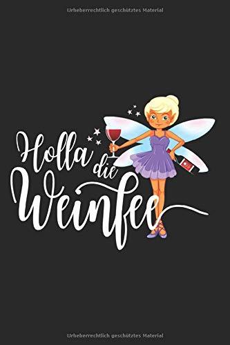 """Holla Die Weinfee: Wein Notizbuch Rotwein Weißwein Weinprobe Weinfest Notizen Planer Tagebuch (Liniert, 15 x 23 cm, 120 Linierte Seiten, 6"""" x 9"""") Lustiger Spruch Für Weintrinker & Weinkenner"""
