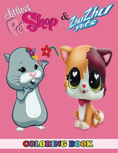 Littlest Pet Shop & Zhu Zhu Pets Coloring Book: 2 in 1 Coloring Book for Kids and Grown-Ups, This Amazing Coloring Book Will Make Your Kids Happier and Give Them Joy