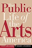 The Public Life of the Arts in America: The Public Life of the Arts in America, Revised Edition (Rutgers Series on the Public Life of the Arts)