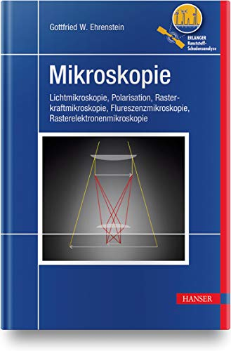 Mikroskopie: Lichtmikroskopie, Polarisation, Rasterkraftmikroskopie, Flureszenzmikroskopie, Rasterelektronenmikroskopie (Erlanger Kunststoff-Schadensanalyse)