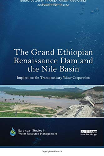 The Grand Ethiopian Renaissance Dam and the Nile Basin (Earthscan Studies in Water Resource...