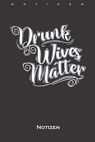 Drunk Wives Matter Junggesellenabschied Notizbuch: Punkteraster Notizbuch für Junggesellen und Junggesellinnen