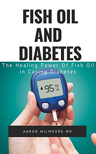 FISH OIL AND DIABETES: All You Need To Know About Fish Oil and Diabetes (English Edition)