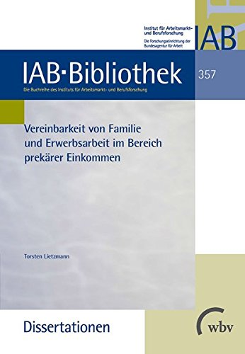 Vereinbarkeit von Familie und Erwerbsarbeit im Bereich prekärer Einkommen (IAB-Bibliothek (Dissertationen))
