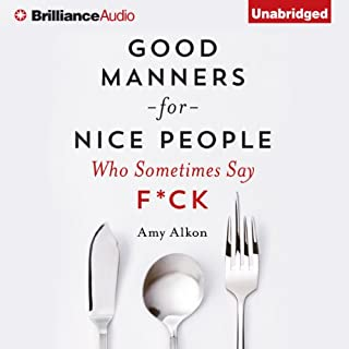 Good Manners for Nice People Who Sometimes Say F*ck                   By:                                                                                                                                 Amy Alkon                               Narrated by:                                                                                                                                 Carrington MacDuffie                      Length: 7 hrs and 54 mins     819 ratings     Overall 3.7