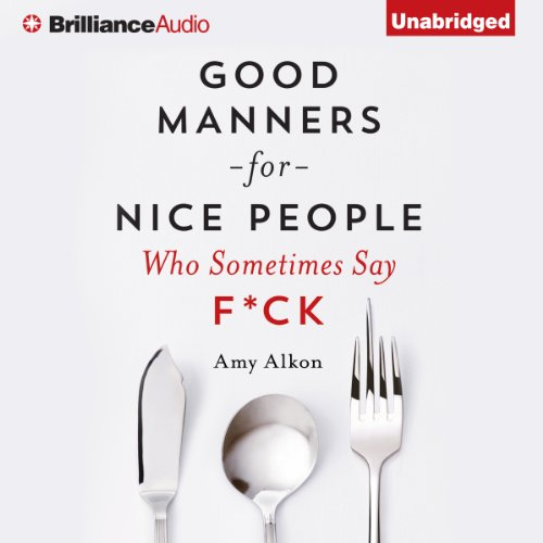 Good Manners for Nice People Who Sometimes Say F*ck                   Written by:                                                                                                                                 Amy Alkon                               Narrated by:                                                                                                                                 Carrington MacDuffie                      Length: 7 hrs and 54 mins     Not rated yet     Overall 0.0
