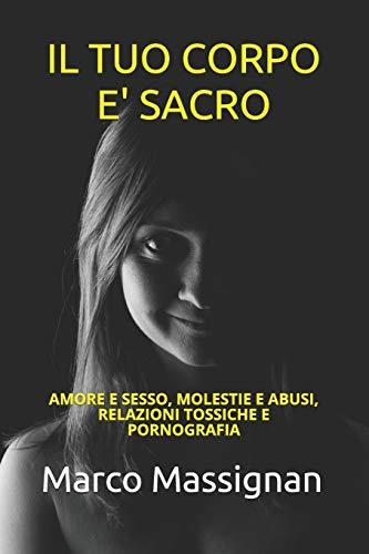 Il tuo corpo è sacro: Amore e sesso, molestie e abusi, relazioni tossiche e pornografia