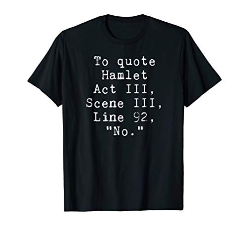 To Quote Hamlet Funny Literary T-Shirt for Women Men Kids