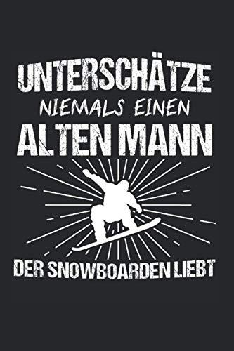 Unterschätze Niemals Einen Alten Mann Der Snowboarden Liebt: Snowboard Papa & Snowboarder Notizbuch 6'x9' Snowboarden Geschenk für & Wintersport