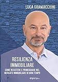 Resilienza Immobiliare: Come resistere e primeggiare nel mercato immobiliare di ogni tempo...