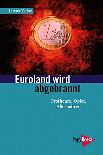 Euroland wird abgebrannt: Profiteure, Opfer, Alternativen
