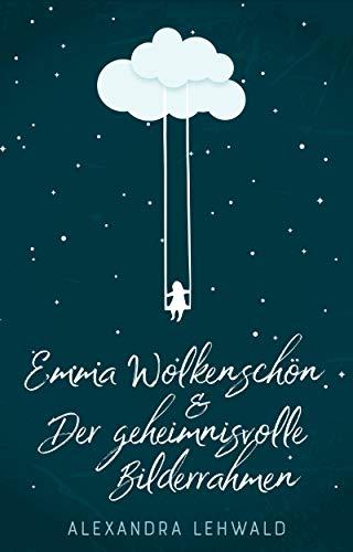 Emma Wolkenschön & Der geheimnisvolle Bilderrahmen: Das besondere Kinderbuch Vorlesebuch / Geschenkbuch, Geschenkidee / Mädchen und Jungen / eine Geschichte zum Vorlesen und Selberlesen