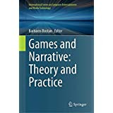 Games and Narrative: Theory and Practice (International Series on Computer Entertainment and Media Technology)
