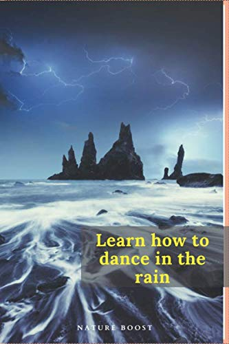 Learn How to Dance in the Rain: Nature Motivational Journal for Simply Make You Happy and Inspire to Go Outside (for Adults, Kid