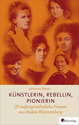 Künstlerin, Rebellin, Pionierin: 20 außergewöhnliche Frauen aus Baden-Württemberg
