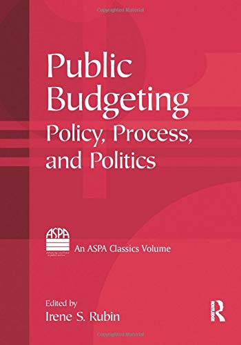 Compare Textbook Prices for Public Budgeting: Policy, Process and Politics ASPA Classics Paperback 1 Edition ISBN 9780765616913 by Rubin, Irene S.