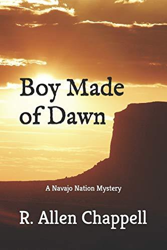 Boy Made of Dawn: Navajo Nation Mystery (A Navajo Nation Mystery)