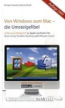 Von Windows zum Mac - Die Umsteigefibel: Sicher und erfolgreich zu Apple wechseln mit Boot Camp, Parallels und Fusion