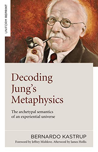 Decoding Jung\'s Metaphysics: The archetypal semantics of an experiential universe (English Edition)