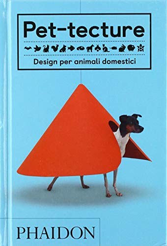 Pet-tecture. Design per animali domestici. Ediz. illustrata