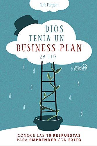 Dios tenía un business plan. ¿Y tú?: Conoce las 10