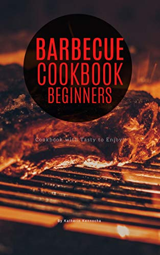 Barbecue Cookbook Beginners : BBQ cookbook with tasty to enjoy! (English Edition)