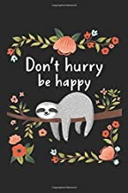 Don't Hurry Be Happy: Don't hurry be happy. Cute Lazy Sloth Funny Journal/Notebook Blank Lined Ruled 6x9 100 Pages