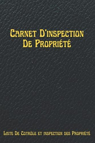 Carnet D'inspection Des Propriétés: Planificateur et guide de la liste de contrôle d'inspection de propriété, pour suivre et conserver une trace de votre propriété, cadeau génial pour les acheteurs de maison neuves et les agents immobiliers.