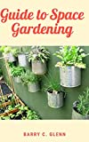 Guide to Space Gardening : Many people step into their home gardens for a bit of DIY therapy (English Edition)