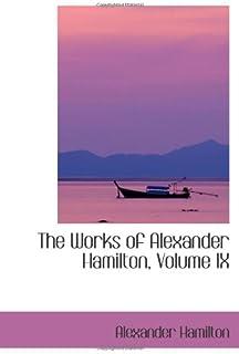 The Works of Alexander Hamilton, Volume IX