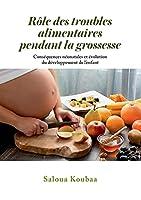 Rôle des troubles alimentaires pendant la grossesse: Conséquences néonatales et évolution du développement de l'enfant