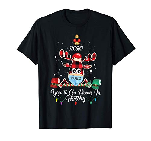 Funny Christmas 2020 you'll go down in history Reindeer T-Shirt