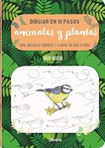 DIBUJAR ANIMALES Y PLANTAS EN 10 PASOS: COMO DIBUJAR 60 ANIMALES Y PLANTAS EN SOLO 10 PASOS